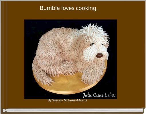 Bumble loves cooking.