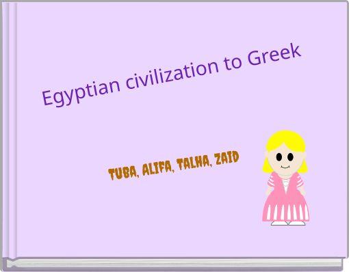 Egyptian civilization to Greek