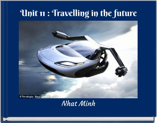 Unit 11 : Travelling in the future