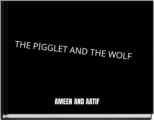 THE PIGGLET AND THE WOLF
