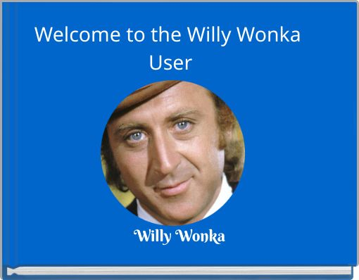 Welcome to the Willy Wonka User