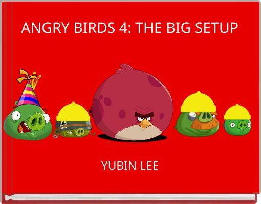 ANGRY BIRDS 4: THE BIG SETUP