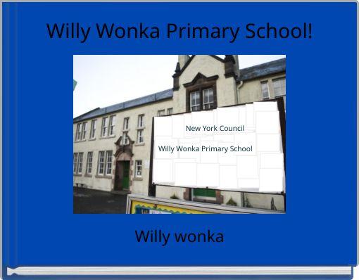 Willy Wonka Primary School!