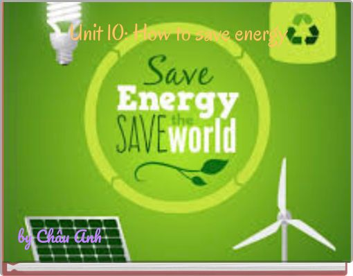 Unit 10: How to save energy