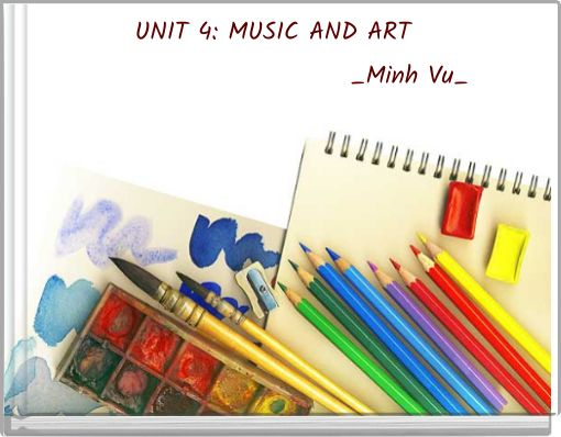 UNIT 4: MUSIC AND ART