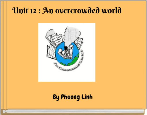 Unit 12 : An overcrowded world