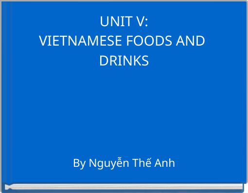 UNIT V:VIETNAMESE FOODS AND DRINKS