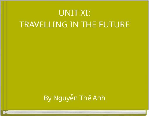 UNIT XI:TRAVELLING IN THE FUTURE