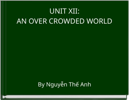 UNIT XII:AN OVER CROWDED WORLD