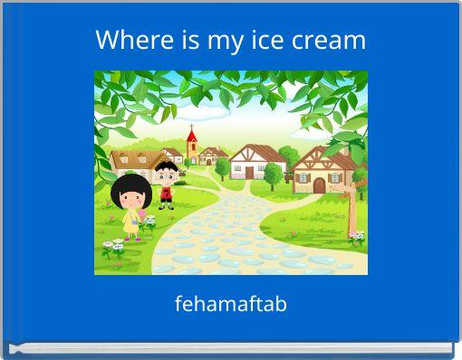 Where is my ice cream