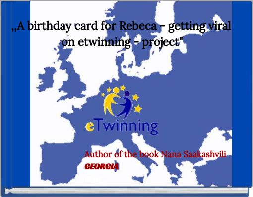 ,,A birthday card for Rebeca - getting viral on etwinning - project