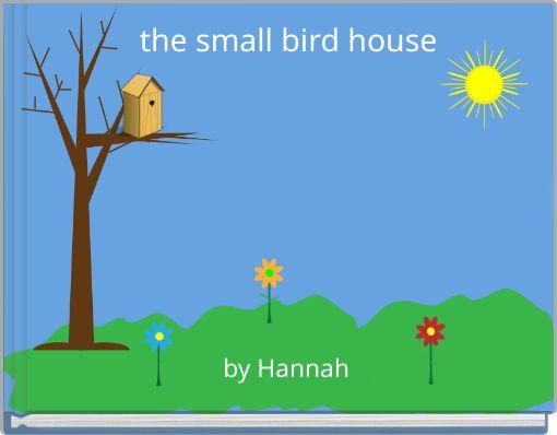 the small bird house