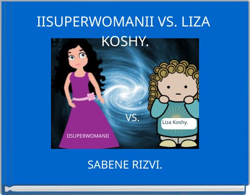 IISUPERWOMANII VS. LIZA KOSHY.