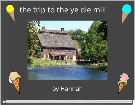 the trip to the ye ole mill