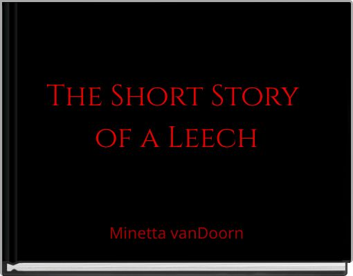 The Short Story of a Leech