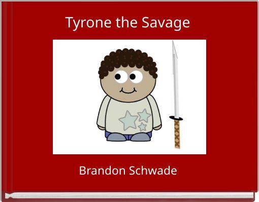Tyrone the Savage