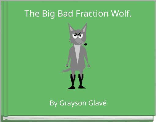 The Big Bad Fraction Wolf.