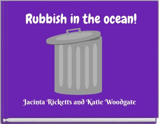 Rubbish in the ocean!