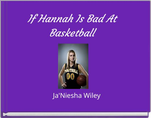 If Hannah Is Bad At Basketball
