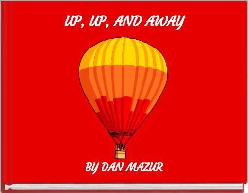 up up and away free books children 39 s stories online storyjumper. Black Bedroom Furniture Sets. Home Design Ideas