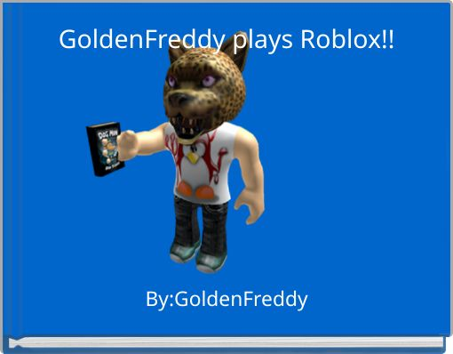 GoldenFreddy plays Roblox!!