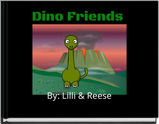Dino   Friends   By: Lilli & Reese