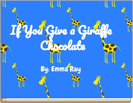 If You Give a Giraffe Chocolate