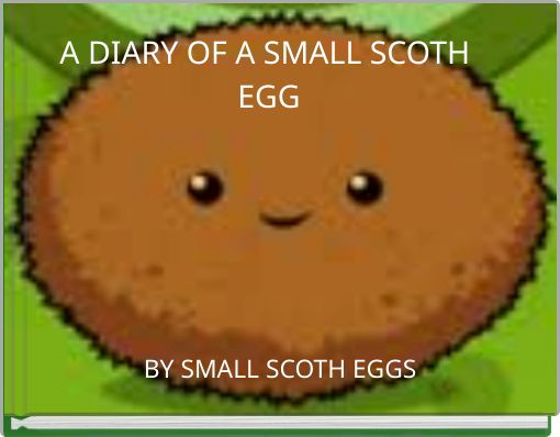A DIARY OF A SMALL SCOTH EGG
