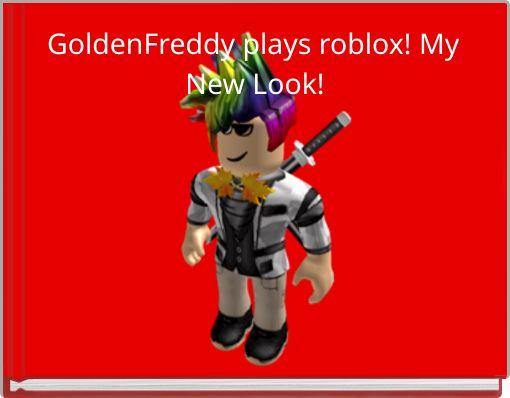 GoldenFreddy plays roblox! My New Look!