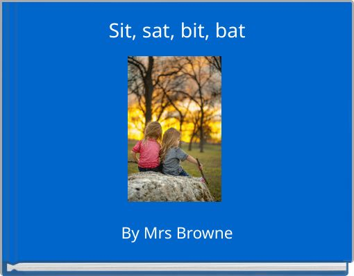 Sit, sat, bit, bat