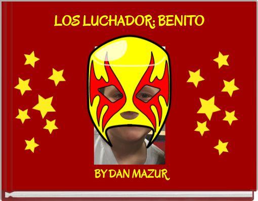 LOS LUCHADOR: BENITO