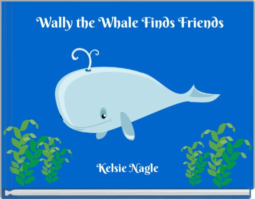Wally the Whale Finds Friends