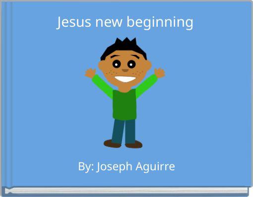 Jesus new beginning