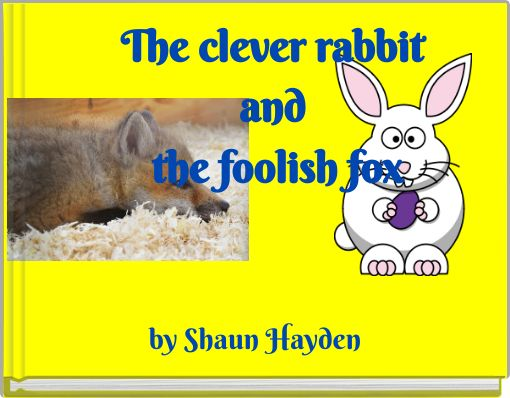 The  clever rabbit and the foolish fox