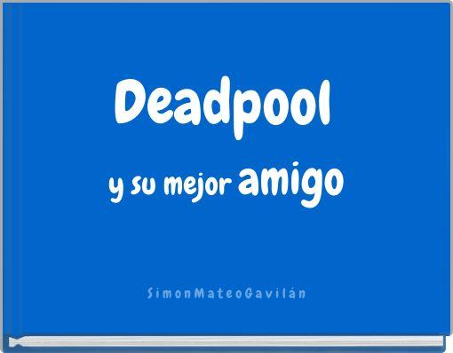 Deadpool y su mejor amigo