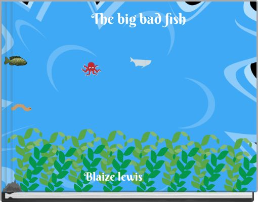 The big bad fish