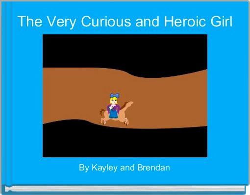 The Very Curious and Heroic Girl