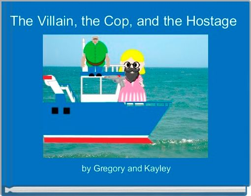 The Villain, the Cop, and the Hostage