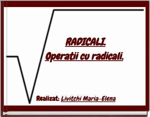 RADICALI.    Operatii cu radicali.