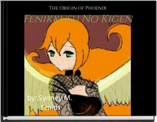 The Origin of PhoenixFenikkusu No Kigen