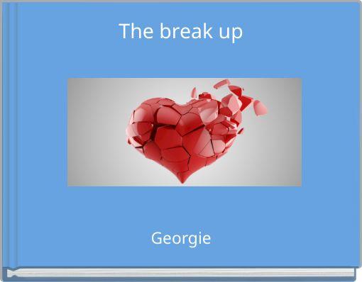 The break up