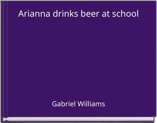Arianna drinks beer at school