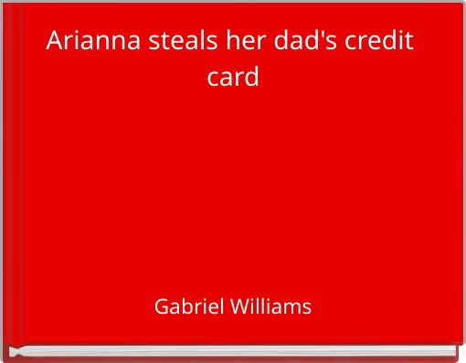 Arianna steals her dad's credit card