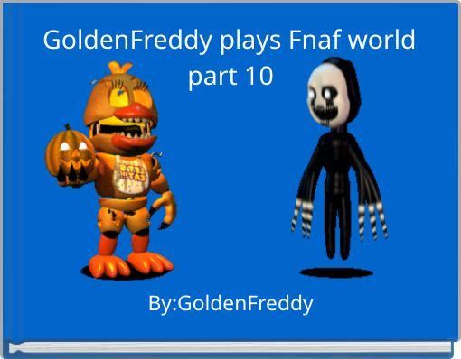 GoldenFreddy plays Fnaf world part 10