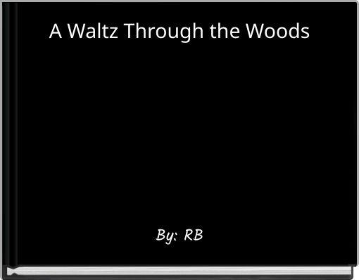 A Waltz Through the Woods