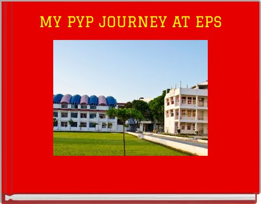 MY PYP JOURNEY AT EPS