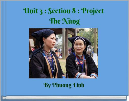 Unit 3 : Section 8 : Project The Nùng