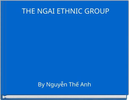 THE NGAI ETHNIC GROUP
