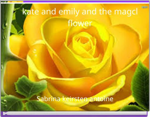 kate and emily and the magclflower