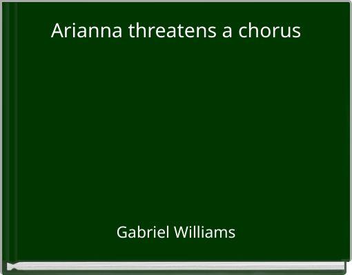 Arianna threatens a chorus